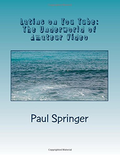 Latins on You Tube: The Underworld of Amateur Video