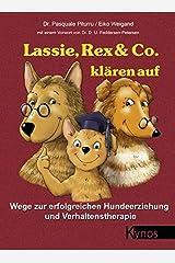 Lassie, Rex & Co. klären auf: Wege zur erfolgreichen Hundeerziehung und Verhaltenstherapie (Das besondere Hundebuch) Gebundene Ausgabe