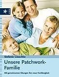Unsere Patchwork-Familie: Mit gemeinsamen Übungen fürs neue Familienglück