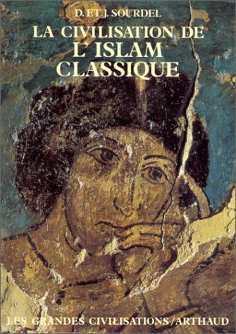 La Civilisation de l'Islam classique par Dominique Sourdel, Janine Sourdel-Thomine
