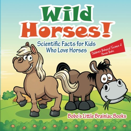 Wild Horses! Scientific Facts for Kids Who Love Horses - Children's Biological Science of Horses Books (Horse Facts Kids For)