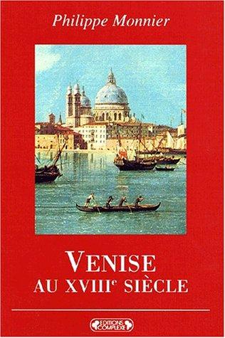 Venise au XVIIIe siècle par Philippe Monnier