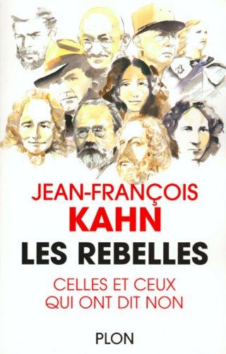 Les rebelles. Celles et ceux qui ont dit non par Jean-François Kahn