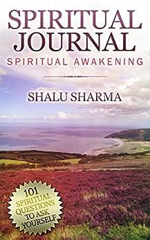 Spiritual Journal: 101 Spiritual Questions to Ask Yourself: Spiritual Awakening by [Sharma, Shalu]