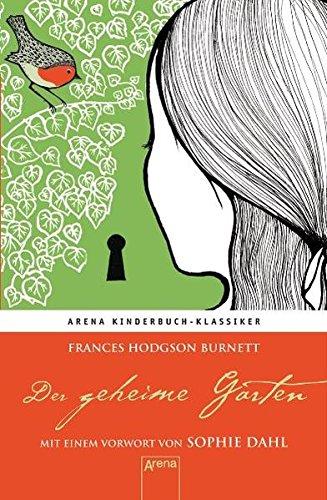 Der geheime Garten. Mit einem Vorwort von Sophie Dahl: Arena Kinderbuch-Klassiker
