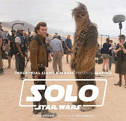 Industrial Light & Magic Presents: Making Solo: A Star Wars Story por Rob Bredow