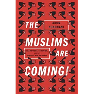 The Muslims Are Coming: Islamophobia, Extremism, and the Domestic War on Terror by Arun Kundnani (2015-01-06)