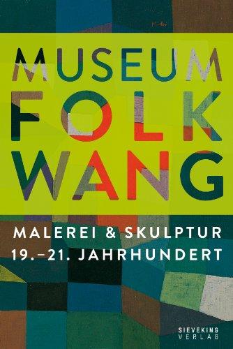 Museum Folkwang: Malerei & Skulptur 19. - 21. Jahrhundert