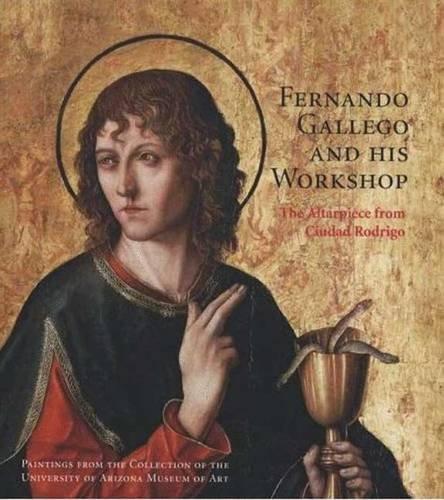 Fernando Gallego and His Workshop: The Altarpiece from Ciudad Rodrigo