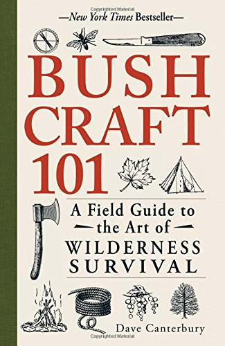 Bushcraft 101: A Field Guide to the Art of Wilderness Survival por Dave Canterbury