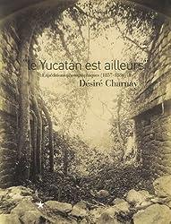 Le Yucatan est ailleurs : Expéditions photographiques (1857-1886) de Désiré Charnay
