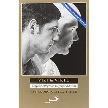Vizi & Virtù. Suggerimenti Per Un Programma Di Vita