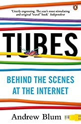 Tubes: Behind the Scenes at the Internet by Andrew Blum (2013-03-07)