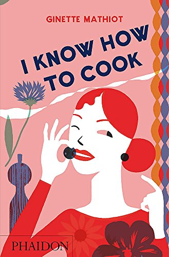 I Know How To Cook - UK Edition por Ginette Mathiot