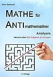 : Mathe für Antimathematiker - Analysis für die gymnasiale Oberstufe oder das Abitur