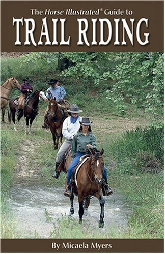 The Horse Illustrated Guide to Trail Riding por Micaela Myers