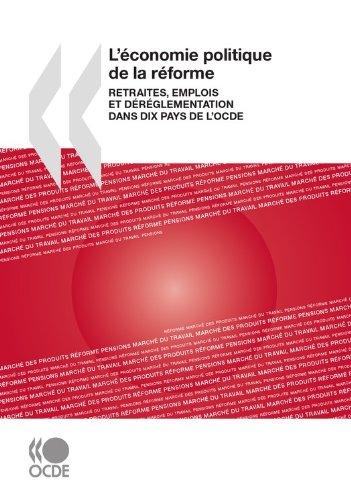 L'économie politique de la réforme: Retraites, emplois et déréglementation dans dix pays de l'OCDE