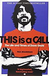 This Is a Call: The Life and Times of Dave Grohl. by Paul Brannigan