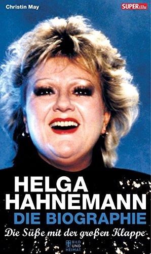 Preisvergleich Produktbild Die Süße mit der großen Klappe: Helga Hahnemann. Die Biographie (Bild und Heimat Buch)