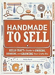 Handmade to Sell: Hello Craft's Guide to Owning, Running, and Growing Your Crafty Biz by Kelly Rand (2012-07-10)
