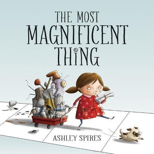Buchseite und Rezensionen zu 'The Most Magnificent Thing' von Ashley Spires