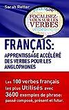FRANÇAIS: APPRENTISSAGE ACCÉLÉRÉ DES VERBES  POUR LES ANGLOPHONES: Les 100 verbes françois les plus utilisés avec 3600 exemples de phrase: passé composé, présent et futur. (English Edition)