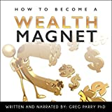 How to Become a Wealth Magnet: Your Ultimate Guide to Financial Freedom