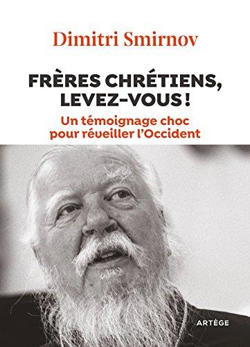Frères chrétiens, levez-vous !: Un témoignage choc pour réveiller l'Occident par Père Dimitri Smirnov