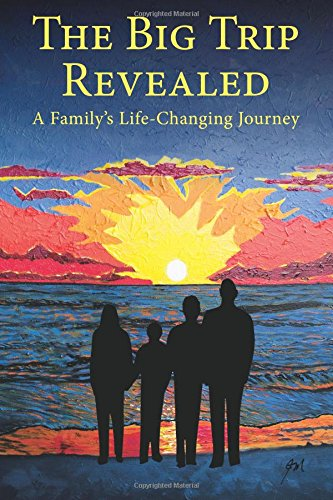 The Big Trip Revealed: A Family's Life-Changing Journey