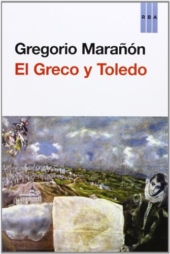 El Greco y Toledo (ENSAYO Y BIOGRAFIA) por GREGORIO MARAÑON POSADILLO