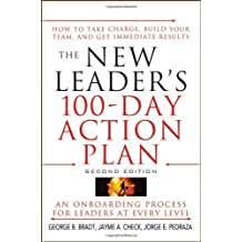 The New Leader's 100-Day Action Plan: How to Take Charge, Build Your Team, and Get Immediate Results by George B. Bradt (2009-02-03)