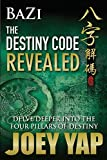 BaZi - The Destiny Code Revealed - Book 2: A Deeper Journey into The Four Pillars Of Destiny (English Edition)