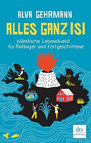 Alles ganz Isi: Isländische Lebenskunst für Anfänger und Fortgeschrittene