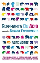 Elephants on Acid: And Other Bizarre Experiments by Alex Boese (2008-08-01)
