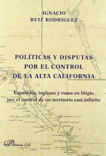 Políticas y disputas por el control de la Alta California: Españoles, ingleses y rusos en litigio por el control de un territorio casi infinito por Ignacio Ruiz Rodríguez