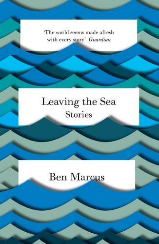 Leaving the Sea by Ben Marcus (5-Feb-2015) Paperback