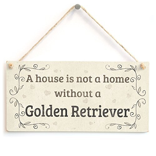 A House Is Not A Home Without A Golden Retriever - Rustic Style Dog Sign/Plaque 10x5