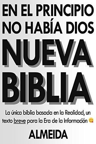 Nueva Biblia: La única biblia basada en la Realidad, un texto breve para la Era de la Información :P por Almeida
