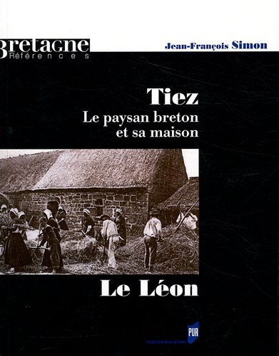 Tiez : Le paysan breton et sa maison. Le Léon