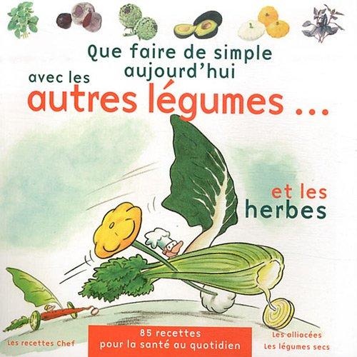Que faire de simple aujourd'hui avec les autres légumes. et les herbes par Annabelle Delaval