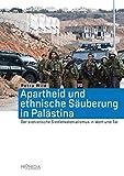 Apartheid und ethnische Säuberung in Palästina: Der zionistische Siedlerkolonialismus in Wort und Tat - Petra Wild