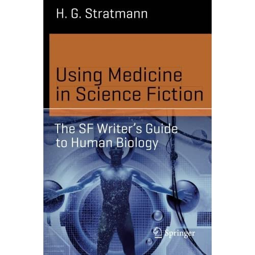 Using Medicine in Science Fiction: The SF Writer's Guide to Human Biology (Science and Fiction) by H. G. Stratmann (2015-10-16)