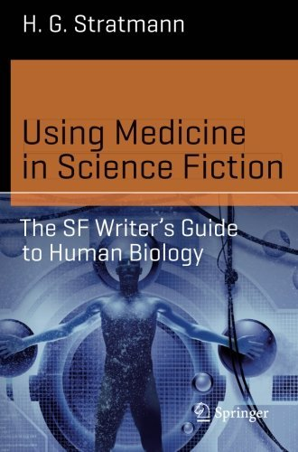 Using Medicine in Science Fiction: The SF Writer's Guide to Human Biology (Science and Fiction) by H. G. Stratmann (2015-10-16) par H. G. Stratmann