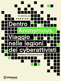 Dentro Anonymous. Viaggio nelle legioni dei cyberattivisti di [Frediani, Carola]