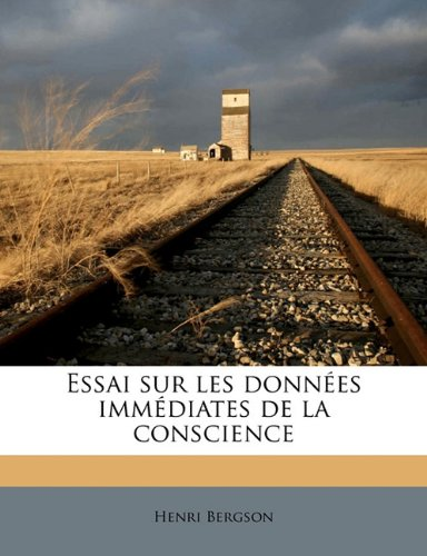 Essai Sur Les Donnees Immediates de La Conscience par Henri Bergson