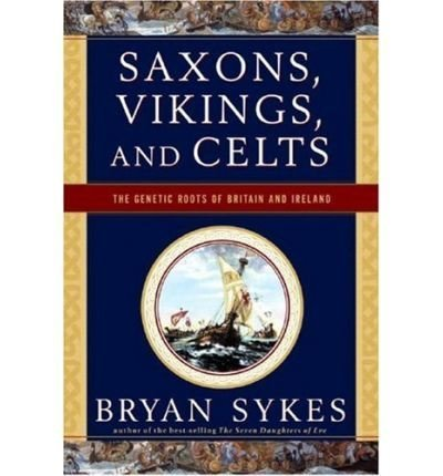 Saxons, Vikings, and Celts: The Genetic Roots of Britain and Ireland [ SAXONS, VIKINGS, AND CELTS: THE GENETIC ROOTS OF BRITAIN AND IRELAND ] by Sykes, Bryan (Author) Dec-01-2007 [ Paperback ]