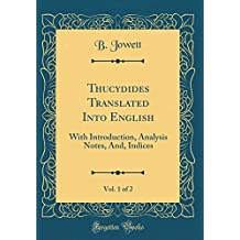 Thucydides Translated Into English, Vol. 1 of 2: With Introduction, Analysis Notes, And, Indices (Classic Reprint)
