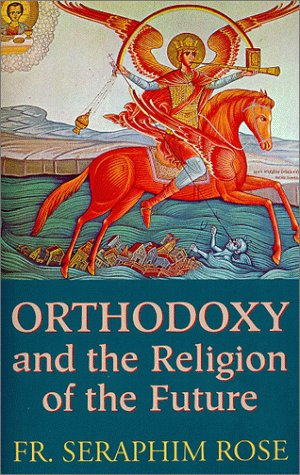 Orthodoxy and the Religion of the Future por Seraphim Rose