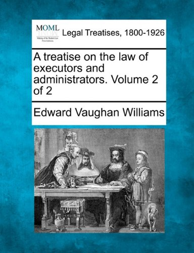 A treatise on the law of executors and administrators. Volume 2 of 2