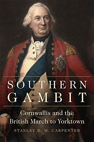 Southern Gambit: Cornwallis and the British March to Yorktown (Campaigns and Commanders Series Book 65) (English Edition)